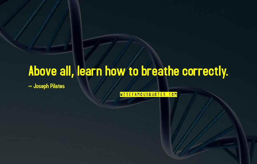 Christian Hip Hop Quotes By Joseph Pilates: Above all, learn how to breathe correctly.