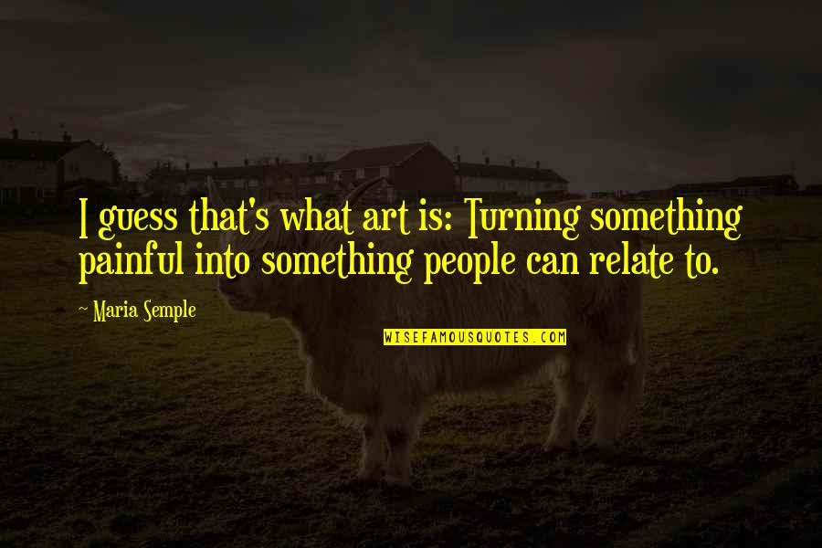 Christian Hip Hop Quotes By Maria Semple: I guess that's what art is: Turning something
