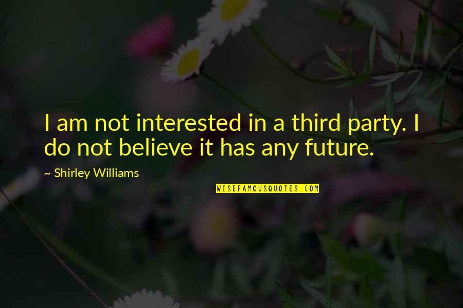 Christian Hip Hop Quotes By Shirley Williams: I am not interested in a third party.