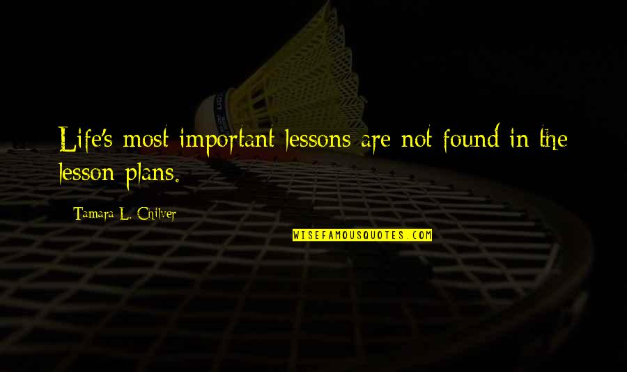 Christian Homeschool Quotes By Tamara L. Chilver: Life's most important lessons are not found in