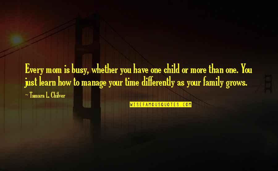 Christian Homeschool Quotes By Tamara L. Chilver: Every mom is busy, whether you have one