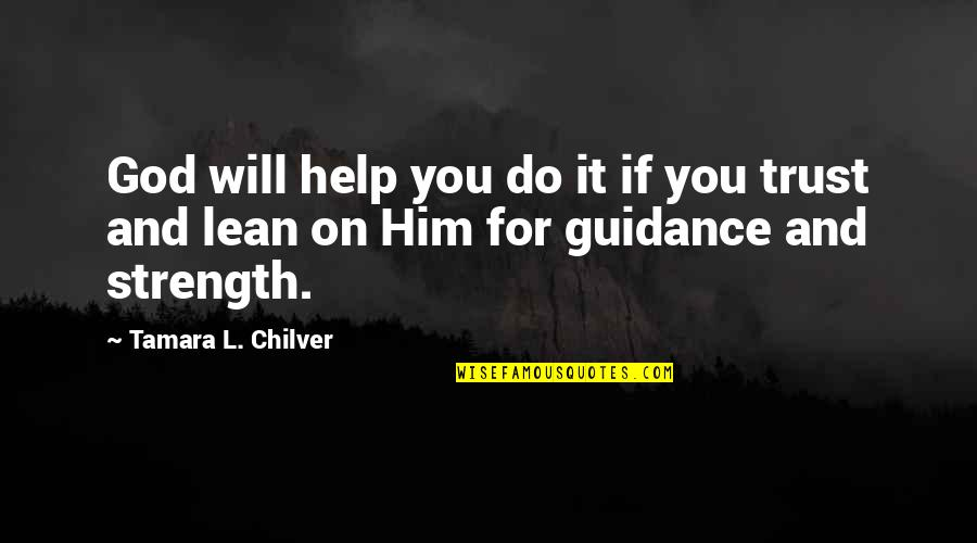 Christian Homeschool Quotes By Tamara L. Chilver: God will help you do it if you