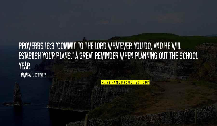 Christian Homeschool Quotes By Tamara L. Chilver: Proverbs 16:3 'Commit to the LORD whatever you