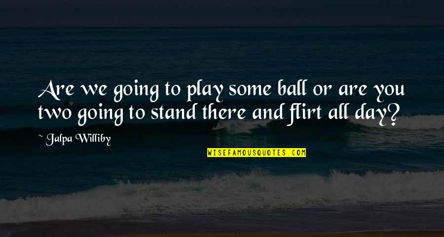 Christian Maternity Quotes By Jalpa Williby: Are we going to play some ball or