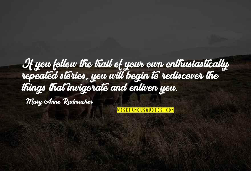 Christian Maternity Quotes By Mary Anne Radmacher: If you follow the trail of your own