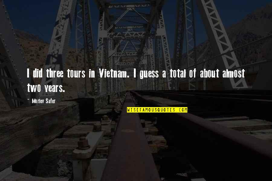 Christian Maternity Quotes By Morley Safer: I did three tours in Vietnam. I guess