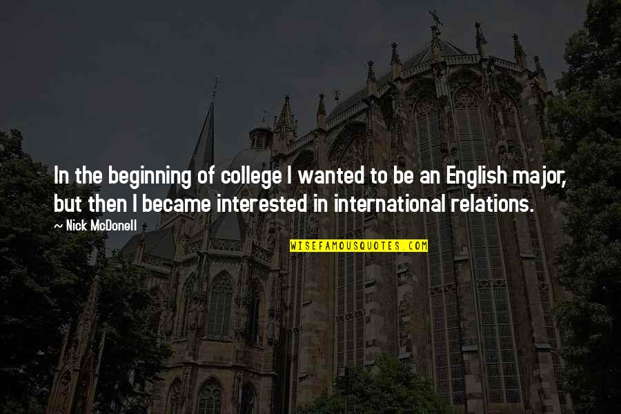 Christian Maternity Quotes By Nick McDonell: In the beginning of college I wanted to