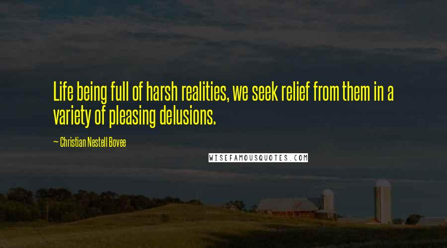 Christian Nestell Bovee quotes: Life being full of harsh realities, we seek relief from them in a variety of pleasing delusions.