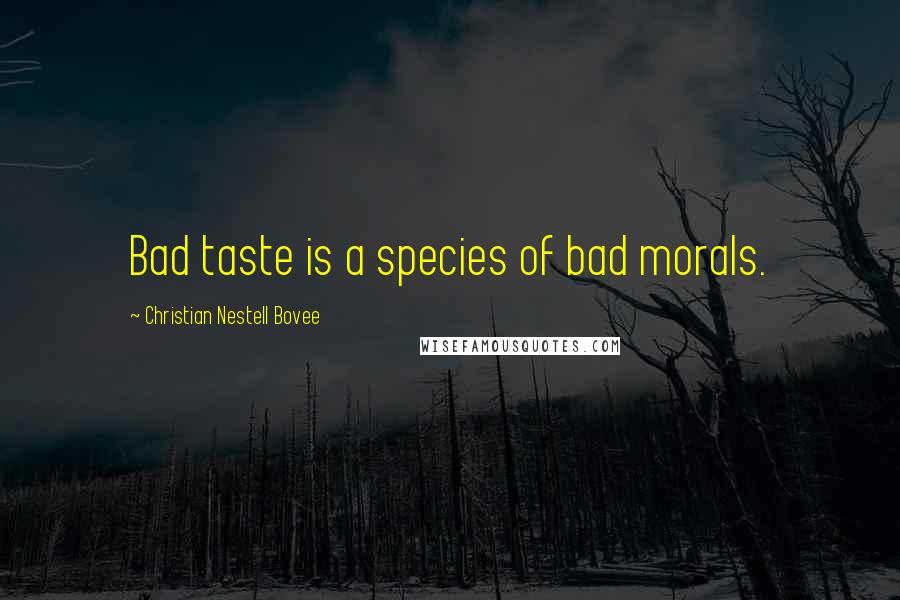 Christian Nestell Bovee quotes: Bad taste is a species of bad morals.
