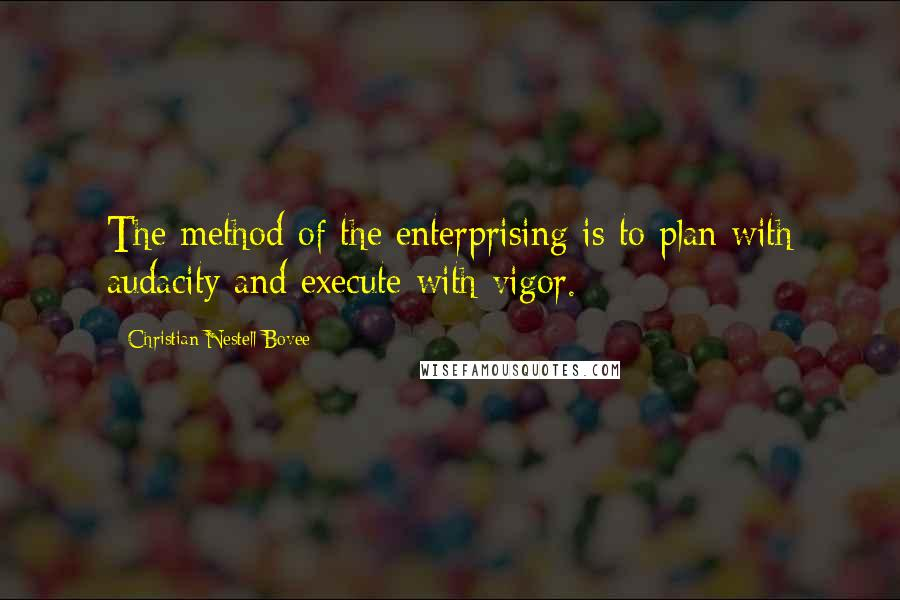 Christian Nestell Bovee quotes: The method of the enterprising is to plan with audacity and execute with vigor.