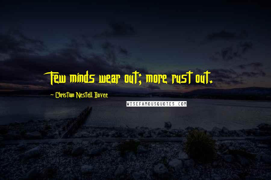 Christian Nestell Bovee quotes: Few minds wear out; more rust out.
