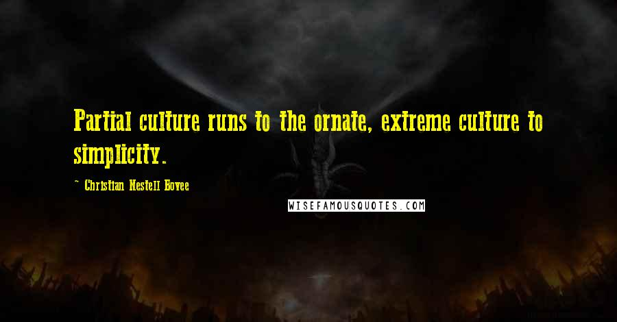 Christian Nestell Bovee quotes: Partial culture runs to the ornate, extreme culture to simplicity.