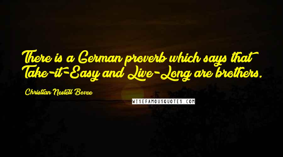 Christian Nestell Bovee quotes: There is a German proverb which says that Take-it-Easy and Live-Long are brothers.