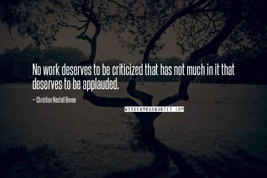 Christian Nestell Bovee quotes: No work deserves to be criticized that has not much in it that deserves to be applauded.