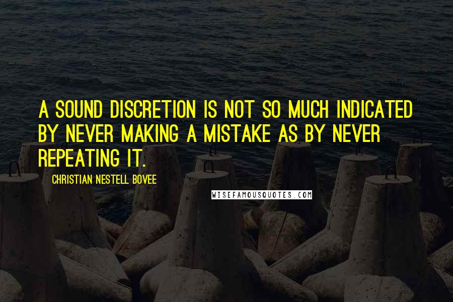 Christian Nestell Bovee quotes: A sound discretion is not so much indicated by never making a mistake as by never repeating it.