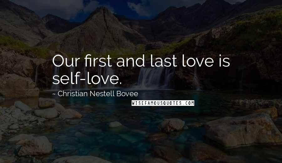 Christian Nestell Bovee quotes: Our first and last love is self-love.