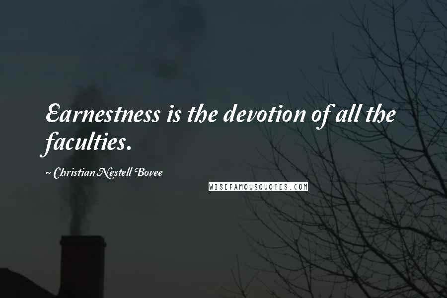 Christian Nestell Bovee quotes: Earnestness is the devotion of all the faculties.
