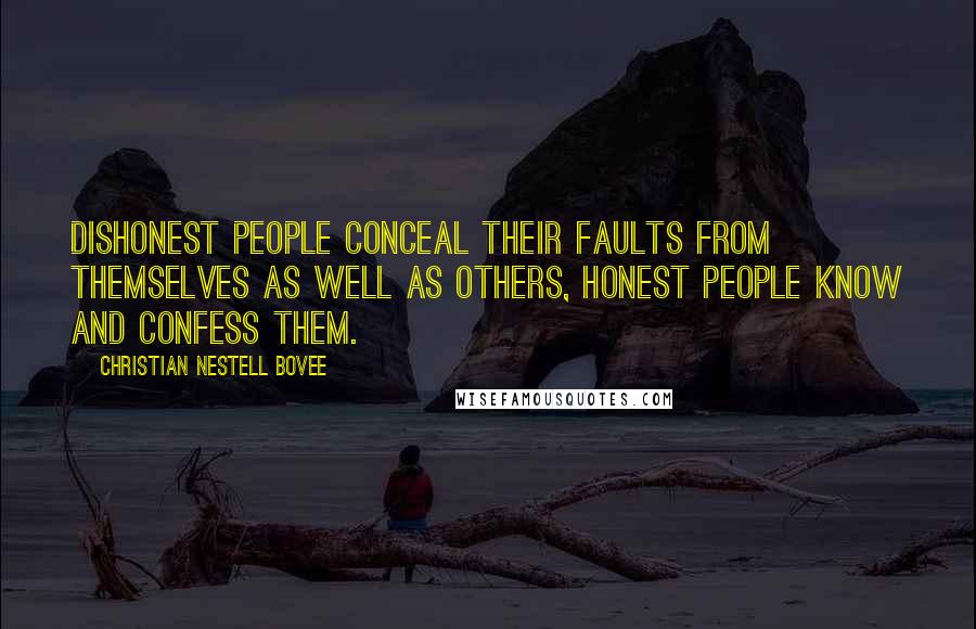 Christian Nestell Bovee quotes: Dishonest people conceal their faults from themselves as well as others, honest people know and confess them.