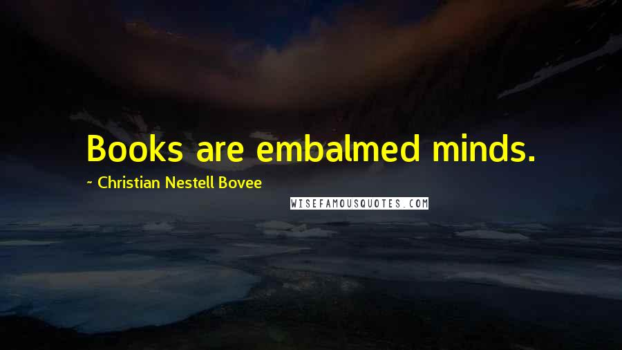 Christian Nestell Bovee quotes: Books are embalmed minds.