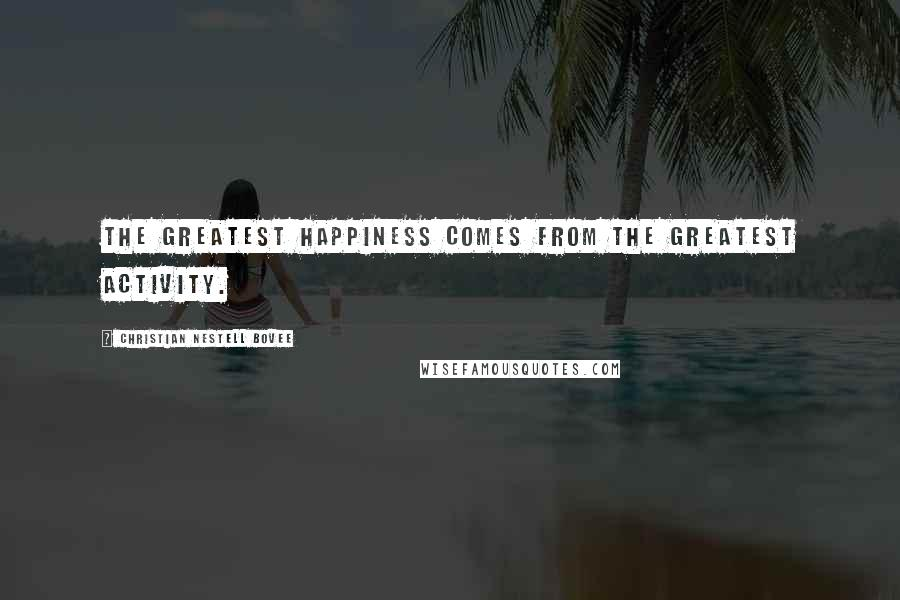 Christian Nestell Bovee quotes: The greatest happiness comes from the greatest activity.