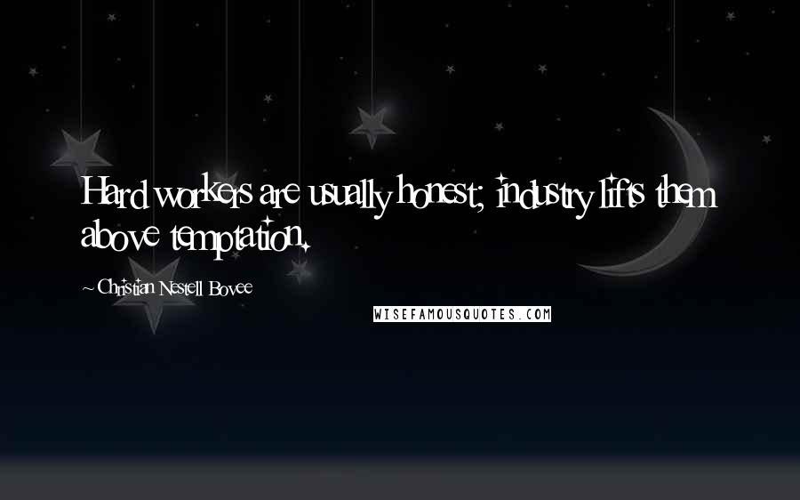 Christian Nestell Bovee quotes: Hard workers are usually honest; industry lifts them above temptation.