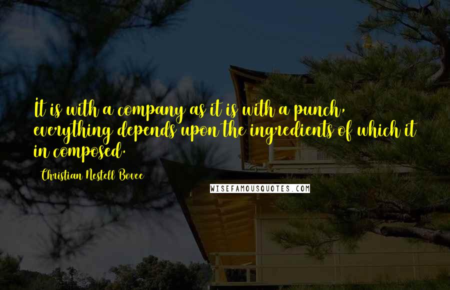 Christian Nestell Bovee quotes: It is with a company as it is with a punch, everything depends upon the ingredients of which it in composed.