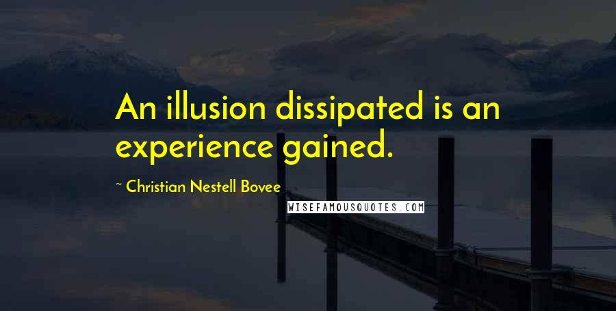 Christian Nestell Bovee quotes: An illusion dissipated is an experience gained.