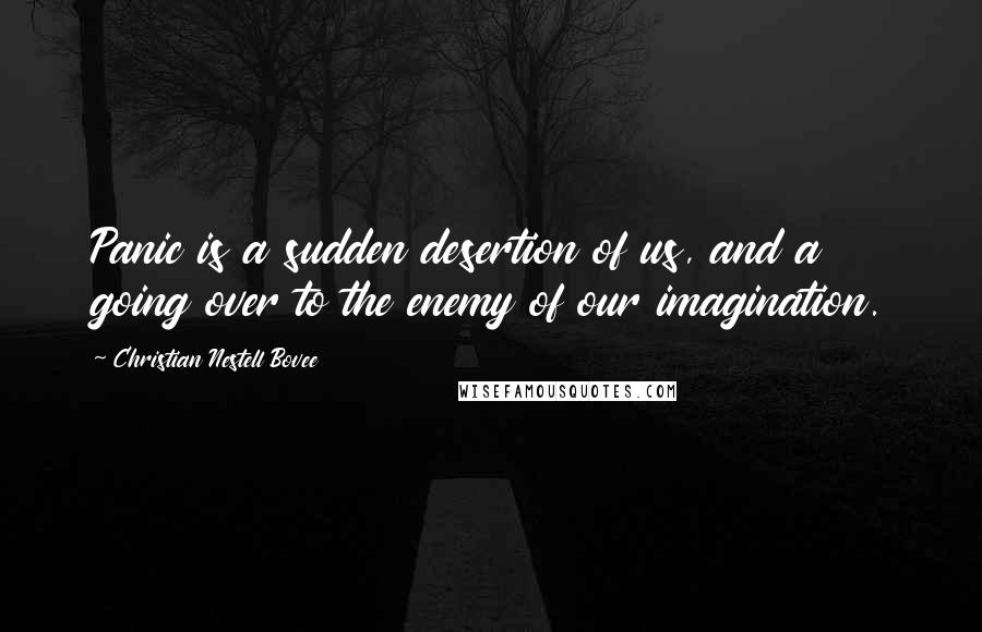 Christian Nestell Bovee quotes: Panic is a sudden desertion of us, and a going over to the enemy of our imagination.