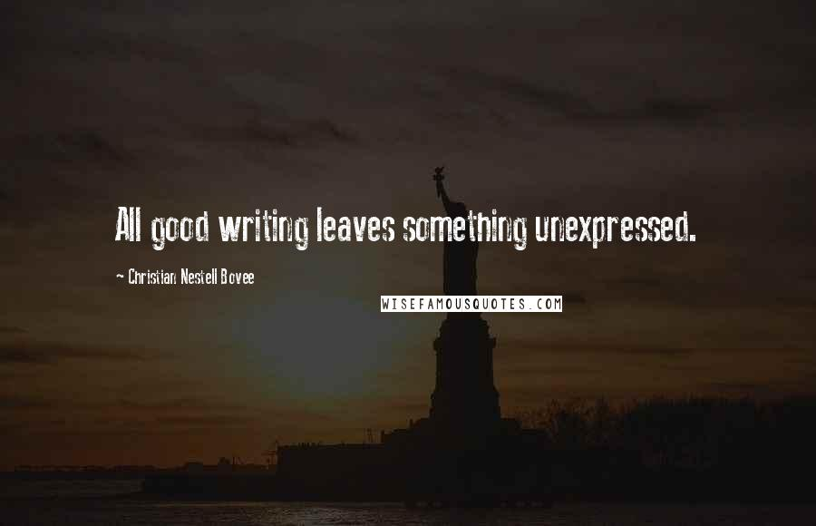 Christian Nestell Bovee quotes: All good writing leaves something unexpressed.