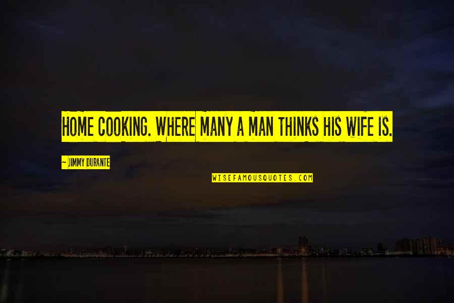 Christian Physicists Quotes By Jimmy Durante: Home cooking. Where many a man thinks his