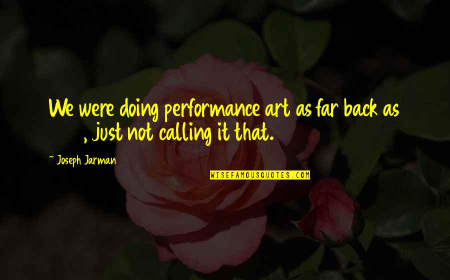 Christian Physicists Quotes By Joseph Jarman: We were doing performance art as far back