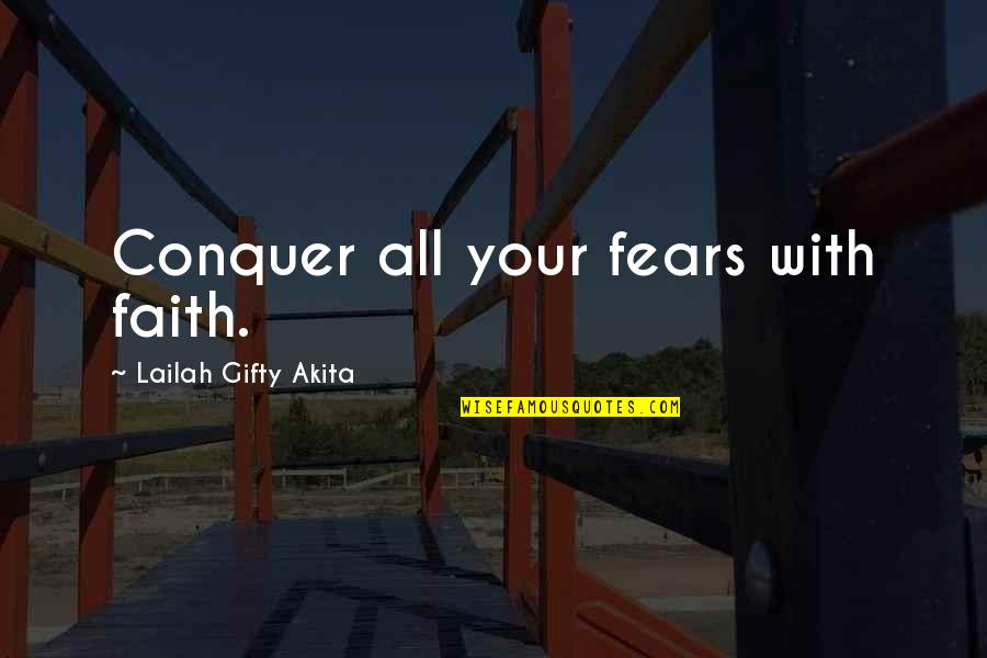 Christian Physicists Quotes By Lailah Gifty Akita: Conquer all your fears with faith.
