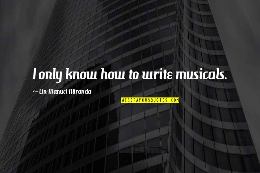 Christian Physicists Quotes By Lin-Manuel Miranda: I only know how to write musicals.
