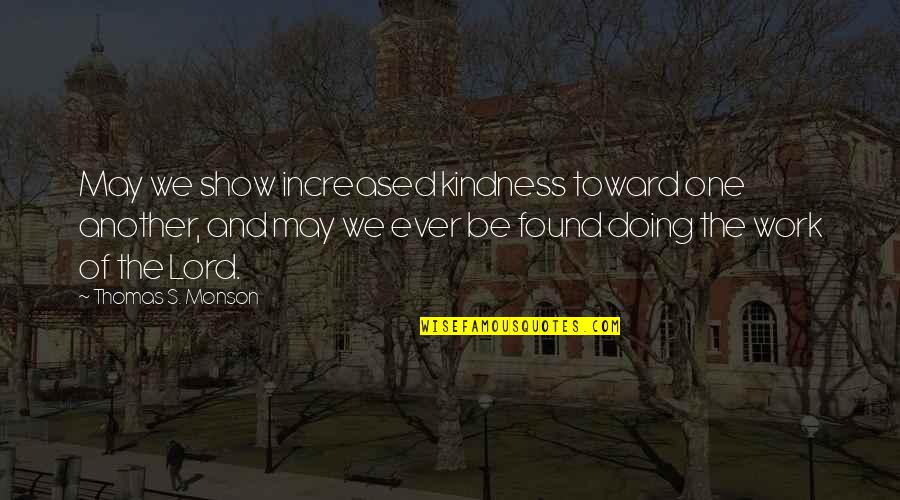 Christian Physicists Quotes By Thomas S. Monson: May we show increased kindness toward one another,