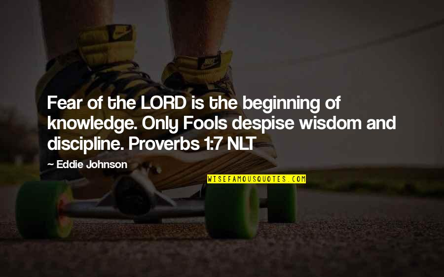 Christian Proverbs Wisdom Quotes By Eddie Johnson: Fear of the LORD is the beginning of