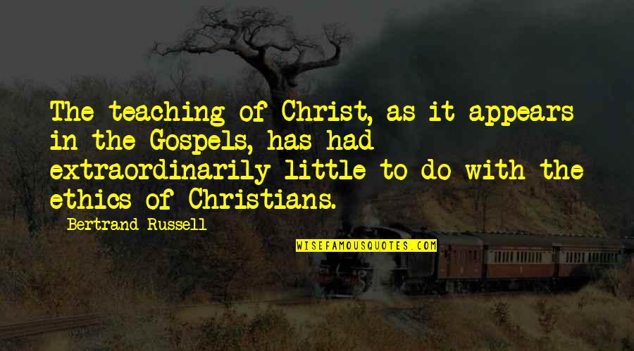 Christian Teaching Quotes By Bertrand Russell: The teaching of Christ, as it appears in