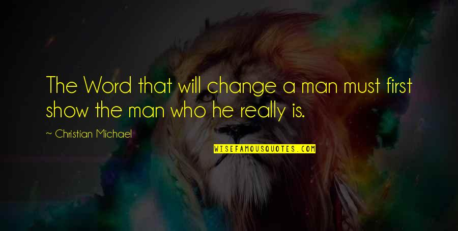 Christian Teaching Quotes By Christian Michael: The Word that will change a man must