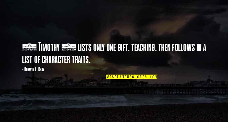 Christian Teaching Quotes By Derwin L. Gray: 1 Timothy 3 lists only one gift, teaching,