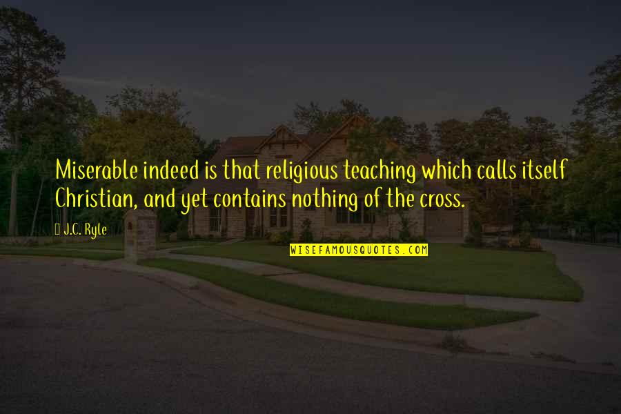 Christian Teaching Quotes By J.C. Ryle: Miserable indeed is that religious teaching which calls