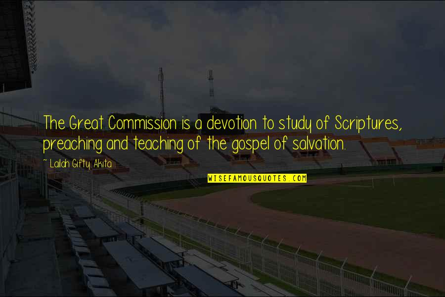 Christian Teaching Quotes By Lailah Gifty Akita: The Great Commission is a devotion to study