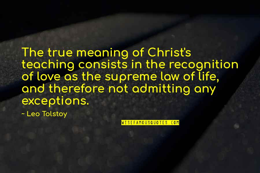 Christian Teaching Quotes By Leo Tolstoy: The true meaning of Christ's teaching consists in