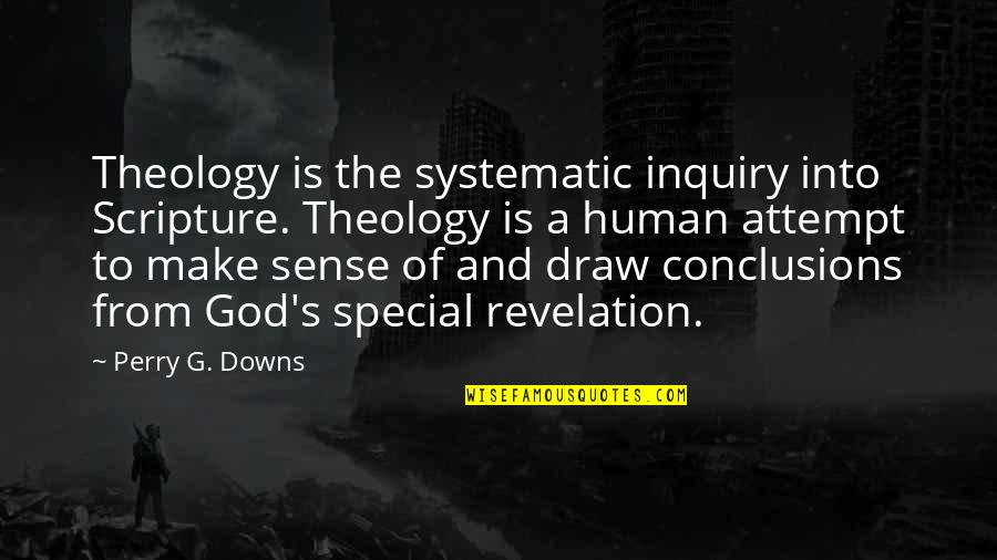 Christian Teaching Quotes By Perry G. Downs: Theology is the systematic inquiry into Scripture. Theology