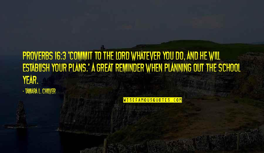 Christian Teaching Quotes By Tamara L. Chilver: Proverbs 16:3 'Commit to the LORD whatever you
