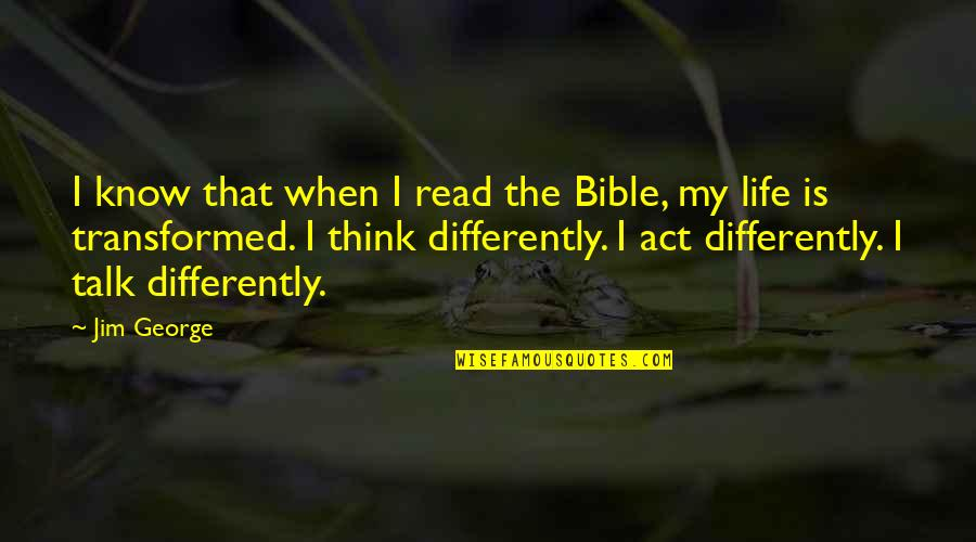 Christian Youth Bible Quotes By Jim George: I know that when I read the Bible,