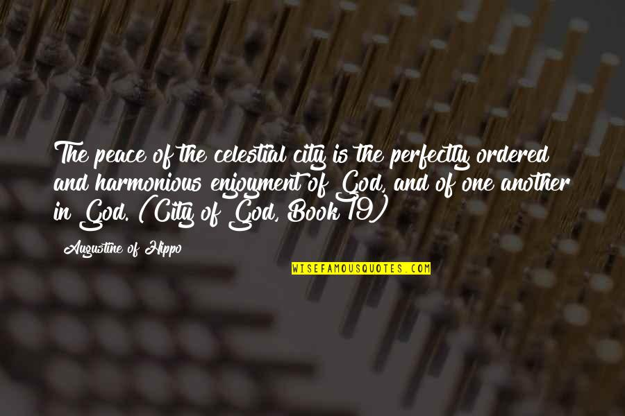 Christianity And Peace Quotes By Augustine Of Hippo: The peace of the celestial city is the