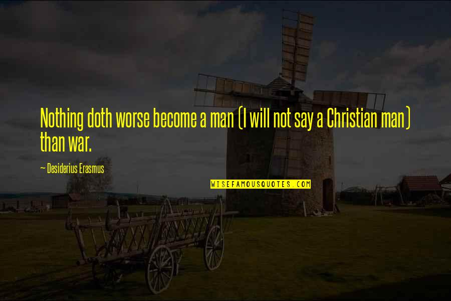 Christianity And Peace Quotes By Desiderius Erasmus: Nothing doth worse become a man (I will