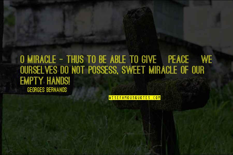 Christianity And Peace Quotes By Georges Bernanos: O miracle - thus to be able to