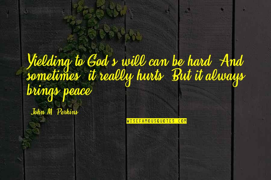 Christianity And Peace Quotes By John M. Perkins: Yielding to God's will can be hard. And