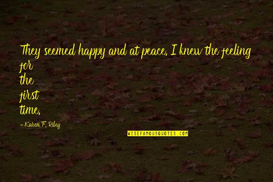 Christianity And Peace Quotes By Karen F. Riley: They seemed happy and at peace. I knew