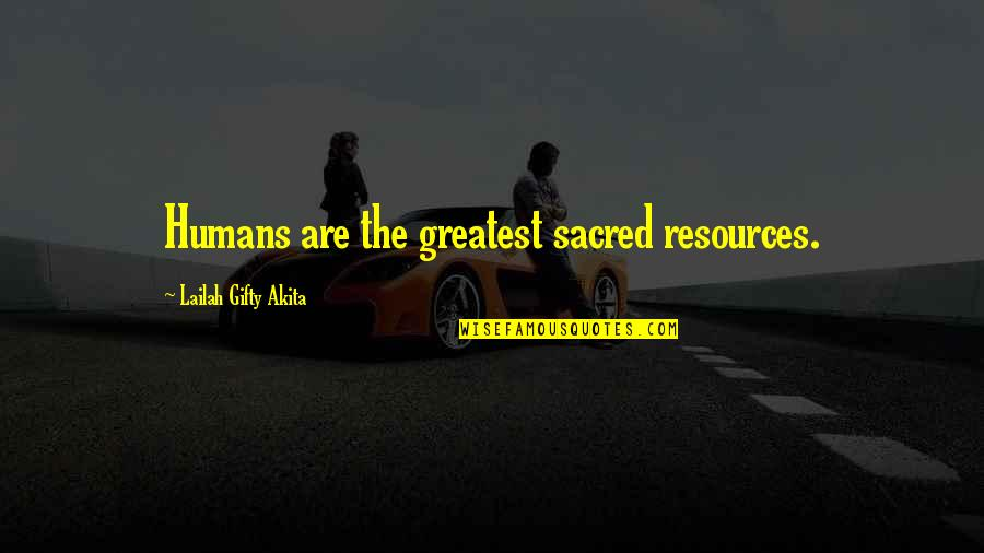 Christianity And Peace Quotes By Lailah Gifty Akita: Humans are the greatest sacred resources.